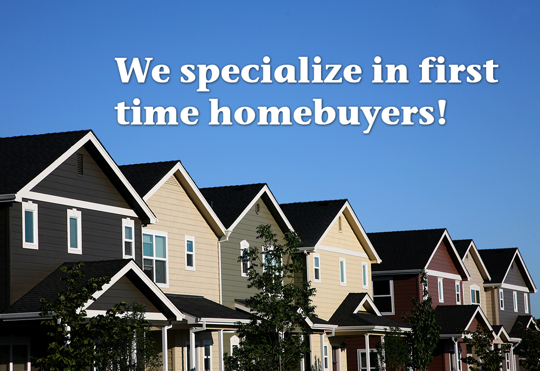 We specialize in first-time homebuyers!